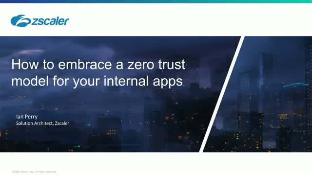 How Can Zscaler help you to define and accelerate a Zero Trust Model?
