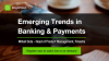 Emerging Trends in Banking and Payments