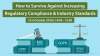 How to Survive Against Increasing Regulatory Compliance and Industry Standards