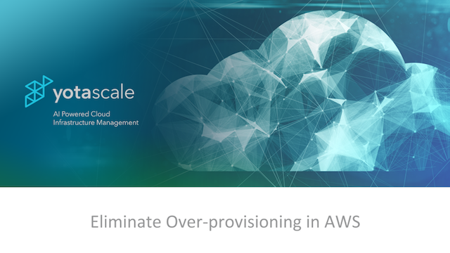 Eliminate Over-provisioning in AWS