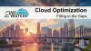 Cloud Optimization: Filling in the Gaps