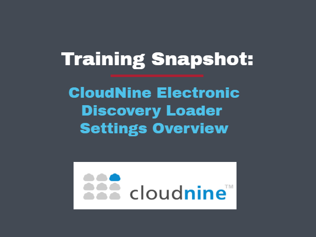 CloudNine Electronic Discovery Loader Settings Overview