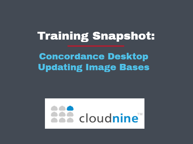 CloudNine Training Snapshot: Concordance Desktop Updating Image Bases