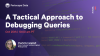 A Tactical Approach to Debugging Queries