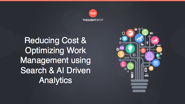Reducing Cost & Optimizing Work Management using Search & AI Driven Analytics