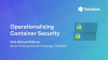 Operationalizing Container Security: How to Standardize Container Security