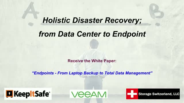 Holistic Disaster Recovery; from Data Center to Endpoint