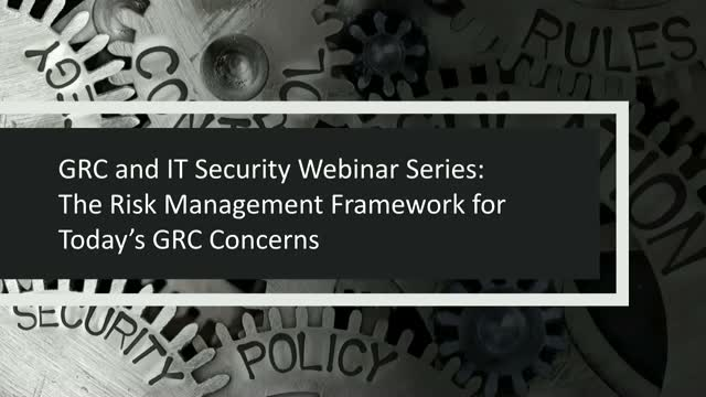 GRC & IT Security Series: The Risk Management Framework for Today's GRC Concerns