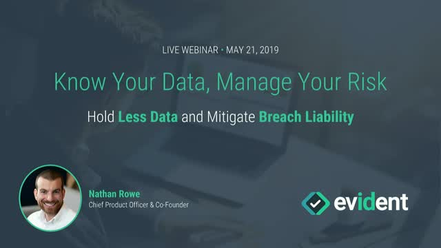Know Your Data, Manage Your Risk I Hold Less Data and Mitigate Breach Liability