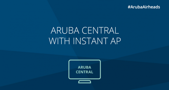 Airheads Tech Talks_Aruba Central with Instant AP