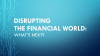 Disrupting the Financial World: What's Next?