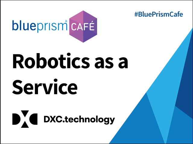 Robotics as a Service - Powered by DXC and Blue Prism