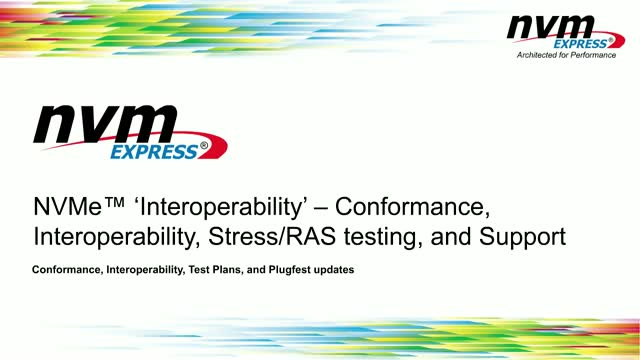 NVMe™ Interoperability: Conformance, Stress/RAS Testing, and Support