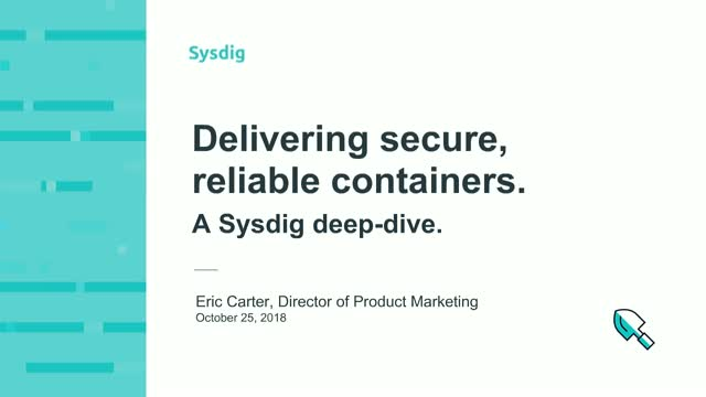 Delivering secure, reliable containers: A Sysdig deep-dive