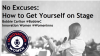 No Excuses - How to Get Yourself on Stage