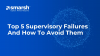 Top 5 Supervisory Failures and How to Avoid Them