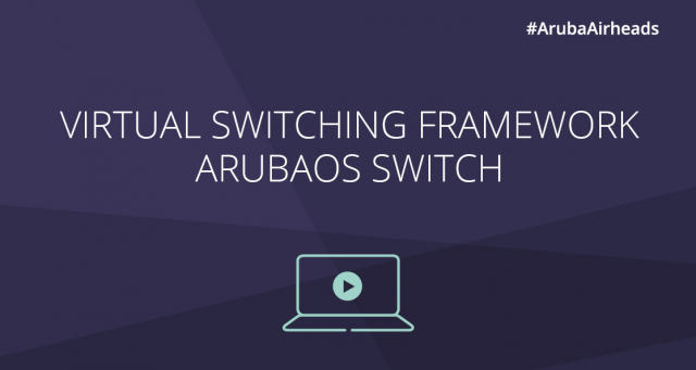 #ArubaAirheads_ Virtual Switching Framework – ArubaOS Switch