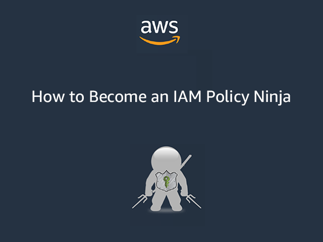 How to Become an IAM Policy Ninja
