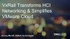 Dell EMC VxRail Transforms HCI Networking & Simplifies VMware Cloud