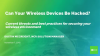 Can your Wireless devices be Hacked?