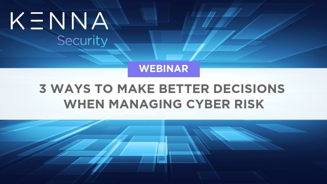 3 Ways to Make Better Decisions When Managing Cyber Risk