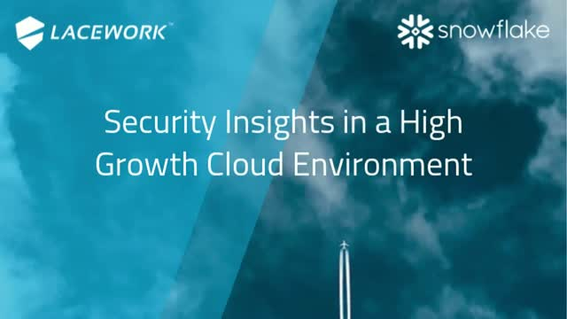 Lacework & Snowflake: Security Insights in a High Growth Cloud Environment