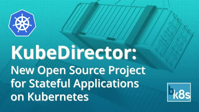KubeDirector: A New Kubernetes Open Source Project for Stateful Applications