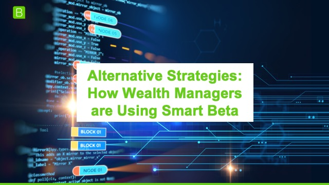 Alternative Strategies: How Wealth Managers Are Using Smart Beta