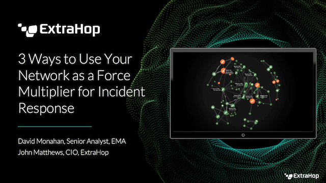 3 Ways to Use Your Network as a Force Multiplier for Incident Response