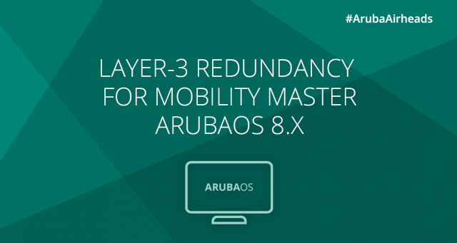 Airheads Tech Talks_Layer-3 Redundancy for Mobility Master – ArubaOS 8.x