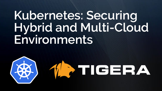 Kubernetes: Securing Hybrid and Multi-Cloud Environments