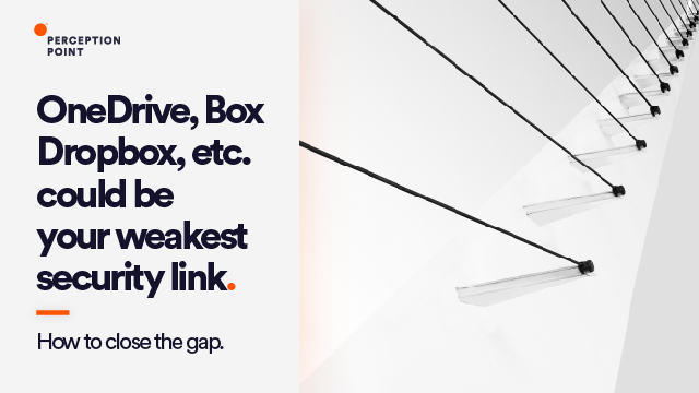 OneDrive, Dropbox, Box could be your weakest security link. How to close the gap