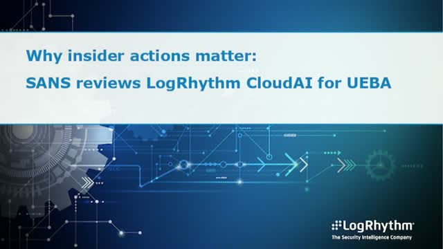 Why Insider Actions Matter: SANS Reviews LogRhythm CloudAI for UEBA