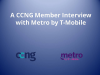 A CCNG Member Interview with Metro by T-Mobile