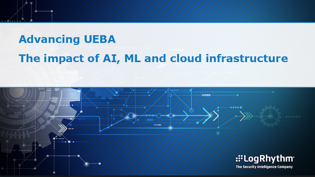 Advancing UEBA: The Impact of AI, ML and Cloud Infrastructure