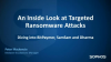 An Inside Look at Targeted Ransomware Attacks