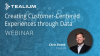 Creating Customer-Centric Experiences Through Data