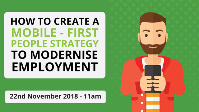 How To Create A Mobile-First People Strategy To Modernise Employment