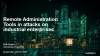 Remote Administration Tools in attacks on industrial enterprises