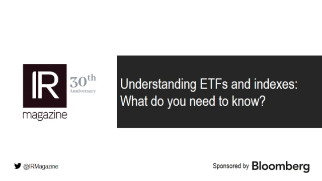 IR Magazine Webinar - Understanding ETFs and indexes: What do you need to know?
