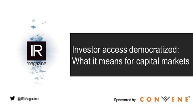 IR Magazine Webinar – Investor access democratized: What it means for capital ma