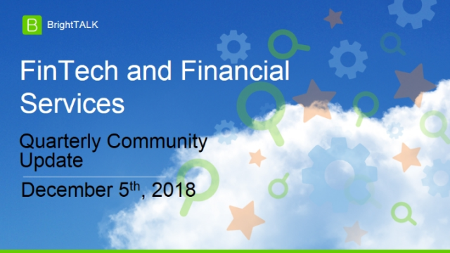 Q4 2018 BrightTALK Community Update - FinTech and Financial Services