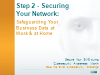 Step 2 - Securing Your Network:Safeguarding Business Data-at Work & at Home