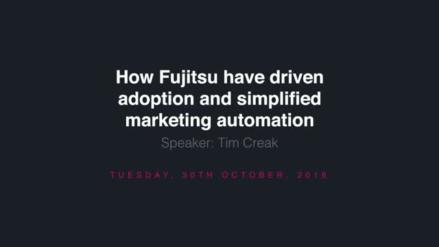 How Fujitsu Have Driven Adoption and Simplified Marketing Automation