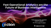 Fast Operational Analytics are the Future of Business Intelligence