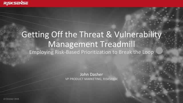 Getting Off the Threat & Vulnerability Management Treadmill