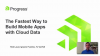 The Fastest Way to Build Mobile Apps With Cloud Data