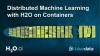 Distributed Machine Learning with H2O on Containers