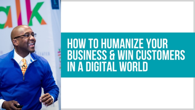 5 Ways to Humanize Your Business & Win Customers in a Digital World