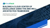 Building a Cloud Center of Excellence Using the AWS Well-Architected Framework